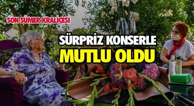 Mersin'de Yaşayan Son Sümer Kraliçesi Muazzez İlmiye Çığ, 107. Yaşını Büyükşehir'in Doğum Günü Sürprizi İle Karşıladı