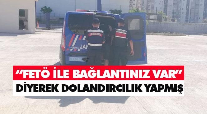 """Mersin'de """"FETÖ"""" Bahanesiyle Kendini Savcı, Hakim ve Polis Olarak Tanıtarak Dolandırıcılık Yapan Şahısı Jandarma Suçüstü Yakaladı"""