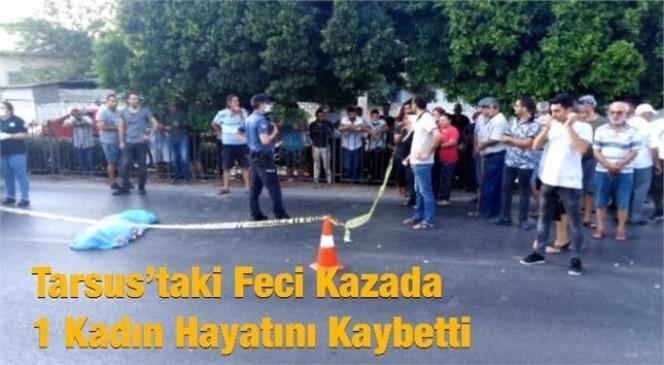 Bayramın 4. Günü Mersin Tarsus'ta Meydana Gelen Kazada, Karşıdan Karşıya Geçmeye Çalışan Yaşlı Kadın Hayatını Kaybetti