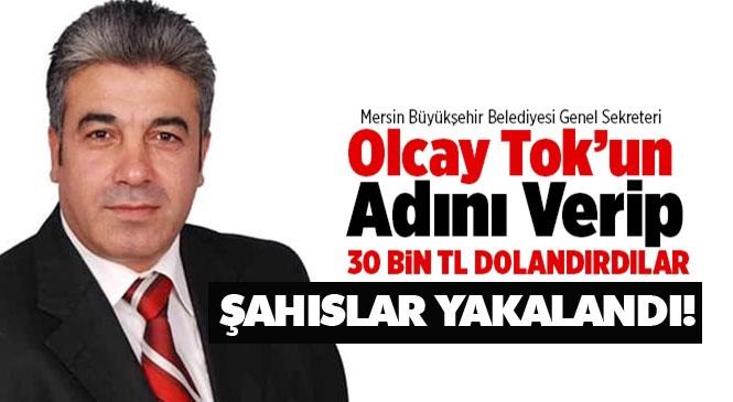 Mersin Büyükşehir Belediyesi Genel Sekreter Vekili Olcay Tok'un İsmini Vererek 30 Bin TL Dolandırdılar