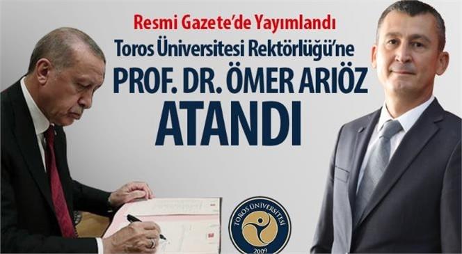 Toros Üniversitesi Retörlüğü'ne Prof. Dr. Ömer Arıöz Atandı