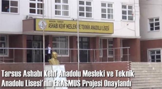 Tarsus Ashabı Kehf Anadolu Mesleki ve Teknik Anadolu Lisesi'nin Erasmus Projesi Onaylandı