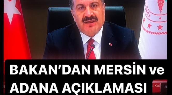 Sağlık Bakanı Koca'dan Mersin ve Adana Açıklaması
