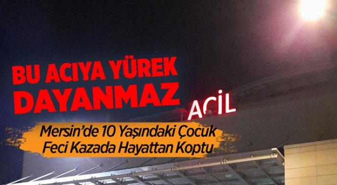 Bu Acıya Yürek Dayanmaz! Mersin Tarsus Şahin Mahallesinde 10 Yaşındaki Çocuk Feci Kazada Hayattan Koptu!