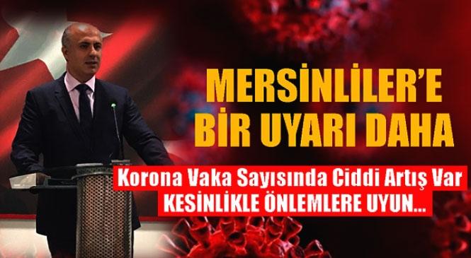 """Mersin'e Bir Korana Uyarısı Daha Mersin Üniversitesi Rektöründen; """"Vakalarda Ciddi Artış Var Dışarı Çıkmayın!"""""""