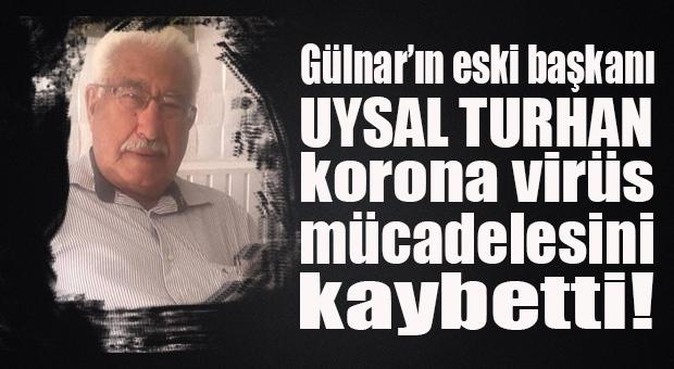 Mersin'in Gülnar İlçesi Eski Belediye Başkanı Uysal Turhan Korona Nedeniyle Vefat Etti