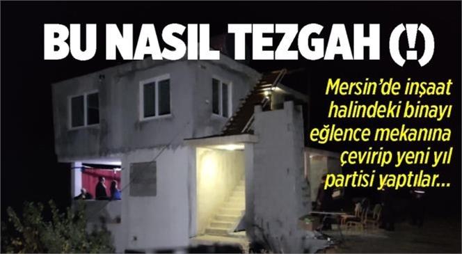 Mersin'de Yasak Olmasına Rağmen İnşaatta Toplu Yılbaşı Eğlencesi Yapanlara Baskın
