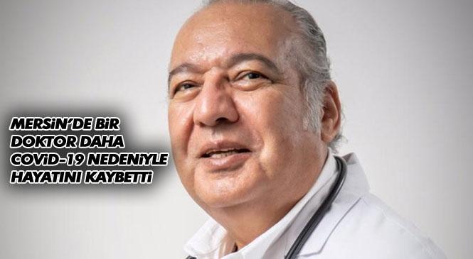 Mersin'de Uzman Dr. Soyer Şimşek Koronavirüs Kurbanı Oldu! 15 Aralık'ta Tedavi Altına Alınmıştı