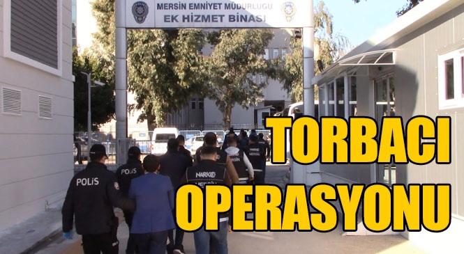 Torbacılara Operasyon! Mersin Polisinden 8 Adrese Eş Zamanlı Operasyon Yapıldı