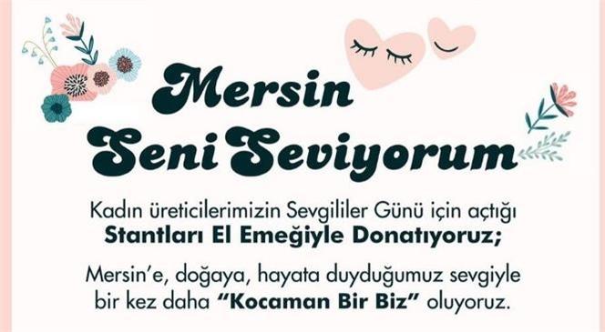 Üretici Kadınlar, Sevgililer Günü İçin Tarsus ve Yenişehir'de Ürünlerini Satacak