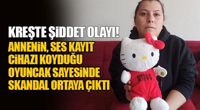 Mersin Yenişehir'deki Bir Kreşte Yaşanan Minik Çocuklara Yönelik Şiddet ve Küfürlü Skandal! Oyuncağın İçine Koyulan Ses Kayıt Cihazı İle Ortaya Çıktı!