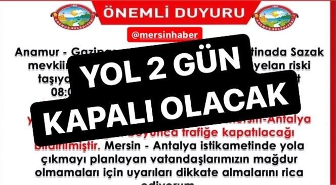 Mersin - Antalya Yolu 2 Günlüğüne Kapalı Olacak!