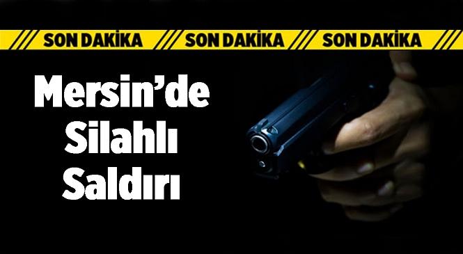 Mersin'in Tarsus İlçesi Eski Ömerli Mahallesinde Bir Eve Silahlı Saldırı Yapıldı