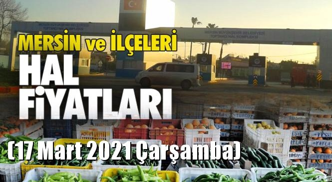 Mersin Hal Fiyat Listesi (17 Mart 2021 Çarşamba)! Mersin Hal Yaş Sebze ve Meyve Hal Fiyatları