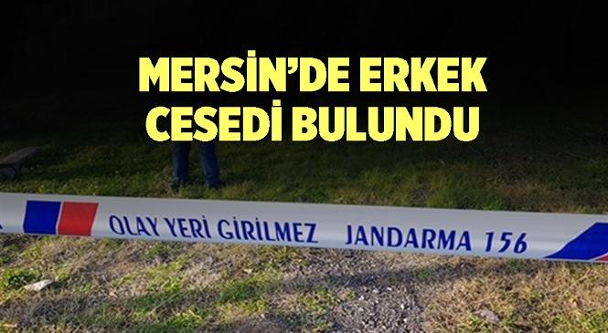 Mersin'in Tarsus İlçesi Sayköy Mahallesi'nde Üzerinde Kimlik Olmayan Bir Erkeğe Ait Ceset Bulundu