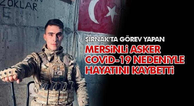 Şırnak'ta Görev Yapan Mersinli Uzman Çavuş Ali Etiğ Covid-19 Nedeniyle Hayatını Kaybetti