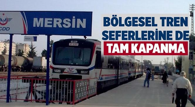 TCDD'den Açıklama Var, Tam Kapanma Süresince Adana-Mersin Tren Seferleri Yapılamayacak