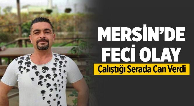 Mersin'in Tarsus İlçesinde Elektrik Akımına Kapılan 39 Yaşındaki Talihsiz Adam Hayatını Kaybetti