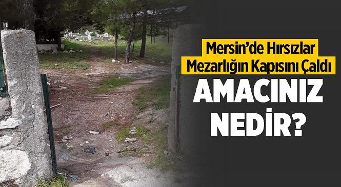 Mersin'de Hırsızlar Mahalle Mezarlığının Demir Kapısını Çaldı