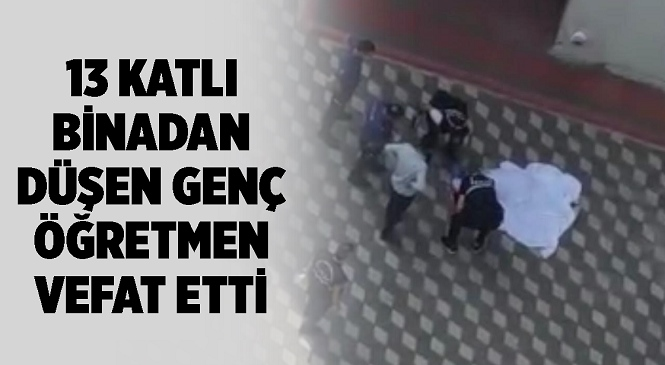 Mersin'in Mezitli İlçesinde Oturduğu Binanın Damından Düşen Murat Göçer Hayatını Kaybetti