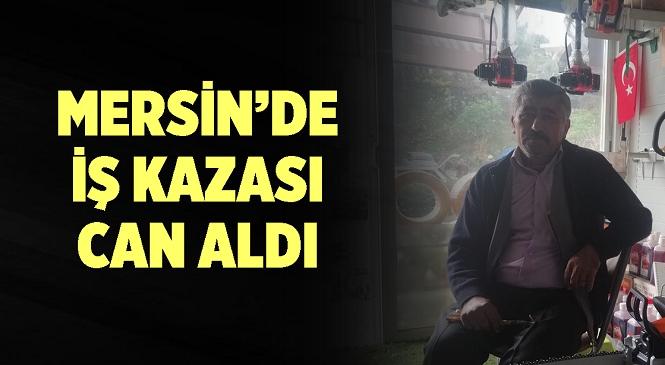 Mersin'in Anamur İlçesinde Meydana Gelen İş Kazasında 1 Kişi Hayatını Kaybetti