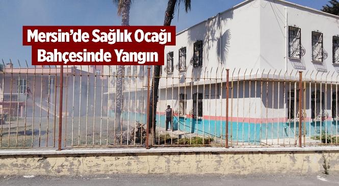 Tarsus İlçesi Reşadiye Mahallesi'nde Sağlık Ocağı Bahçesinde Yangın Çıktı