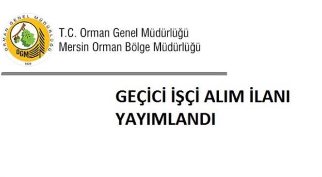 Mersin Orman Bölge Müdürlüğü 64 Geçici İşçi Alım İlanı Yayımladı