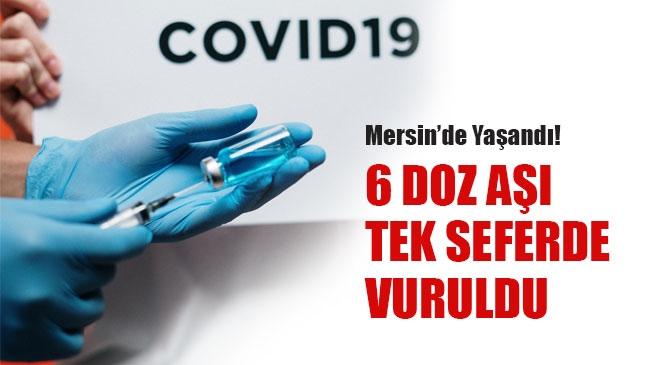 Aşı Konusunda Dünya'da Bir İlk Mersin Tarsus'ta Yaşandı! Bir Kişiye Yanlışlıkla Tek Seferde 6 Dozluk Aşı Yapıldı