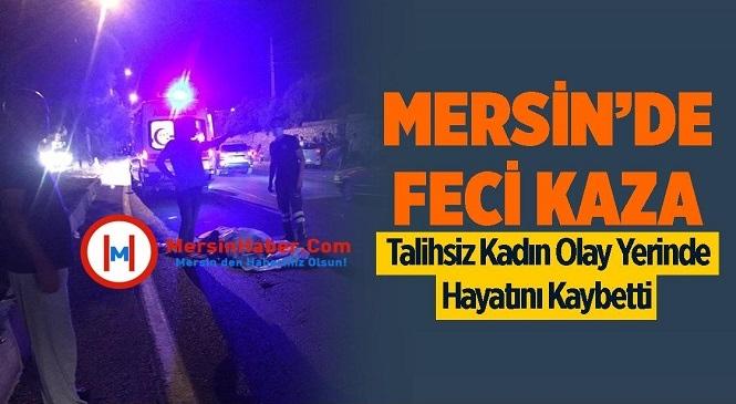 Mersin'in Erdemli İlçesinde Meydana Gelen Trafik Kazasında Otomobilin Çarptığı 52 Yaşındaki Nihal Bozkurt Yaşamını Yitirdi