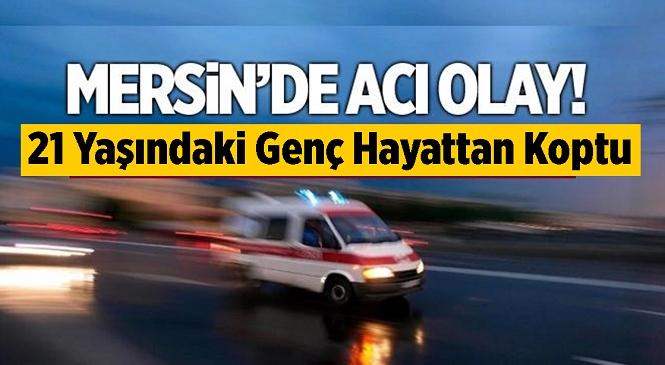 Mersin'in Tarsus İlçesinde Üzücü Olay! İddiaya Göre Uygar S. İsimli Genç Gece Saatlerinde Otobanda Canına Kıydı