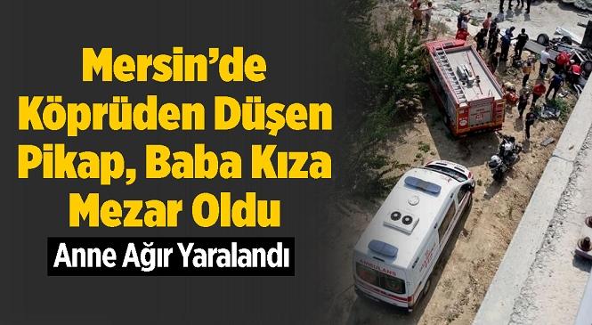 Mersin'in Yenişehir İlçesinde 20 Metrelik Köprüden Bahçeye Düşen Pikapta 2 Can Gitti! Cenazeler Kahramanmaraş'a Gönderildi