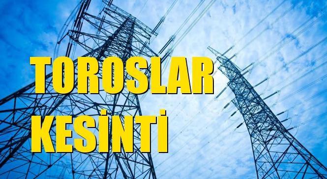 Toroslar Elektrik Kesintisi 02 Ağustos Pazartesi