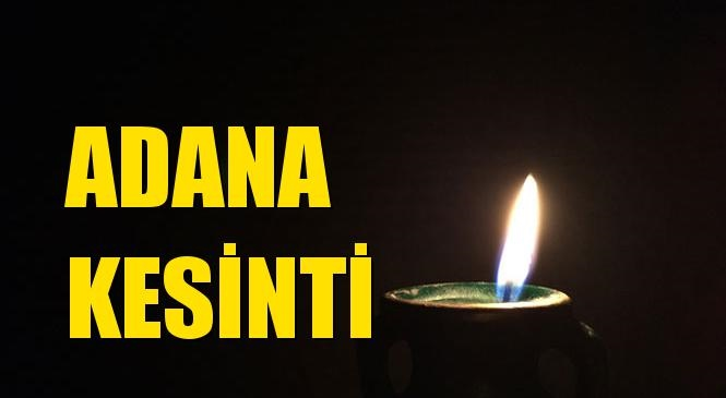 Adana Elektrik Kesintisi 07 Ağustos Cumartesi