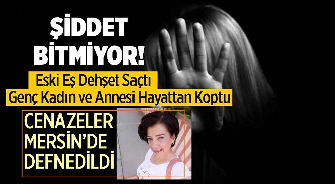 Antalya'da Eski Eş Dehşeti! Genç Kadın ve Annesi Vahşi Cinayete Kurban Gitti