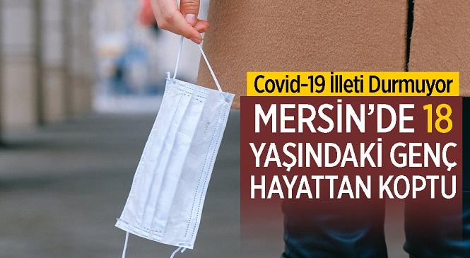 Kovid Kabusu Bitmiyor! Mersin'in Tarsus İlçesinde 18 Yaşındaki Genç Virüs Sebebiyle Hayatını Kaybetti