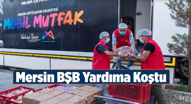 Mağdurlara Sıcak Yemek Sunulacak… Mersin Büyükşehir'in Mobil Mutfak Tırı Selzedeler İçin Yola Çıktı