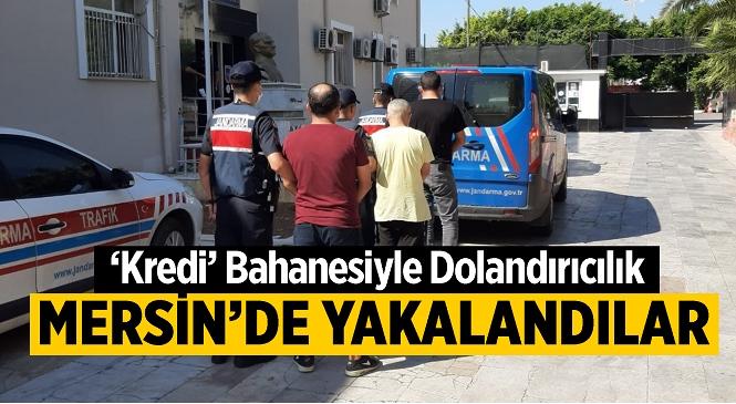 Mersin'de Kredi Çıkmayan Esnafa Dolandırıcılık Tuzağı! Jandarma Tarafından Tespit Edilen Şüpheliler Yakalandı
