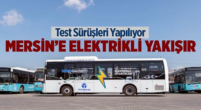Mersin Büyükşehir Toplu Ulaşımda Yeniliklere Açık! Büyükşehir, Elektrikli Otobüslerin Test Sürüşünü Yapıyor
