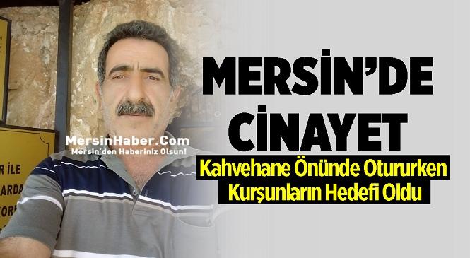 Mersin'in Tarsus İlçesinde Kahvehane Önünde Otururken Silahlı Saldırıya Uğrayan Hamdi Yargı Hayatını Kaybetti