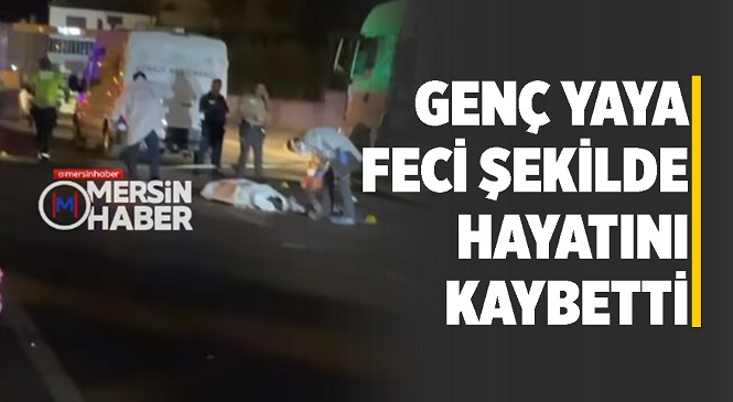 Mersin'de Acı Olay! Aracın Çarptığı Yaya Feci Şekilde Hayatını Kaybetti