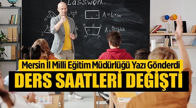 Mersin'de Okul Ders ve Öğle Tatili Saatleri Değişiyor! Mersin İl Milli Eğitim Müdürlüğü Yazıyı Gönderdi