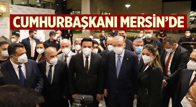 Son dakika! Cumhurbaşkanı Erdoğan Mersin'e Geldi