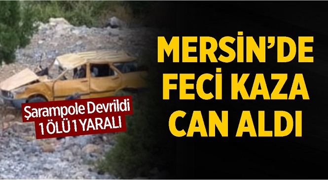 Mersin'in Anamur İlçesinde Feci Kaza! Yoldan Çıkarak Şarampole Yuvarlanan Araç Can Aldı
