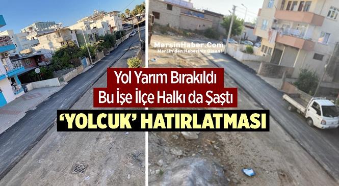 Mersin'in Tarsus İlçesinde İlçe Belediyesinin Yapımına Başladığı Yol Yarım Bırakıldı