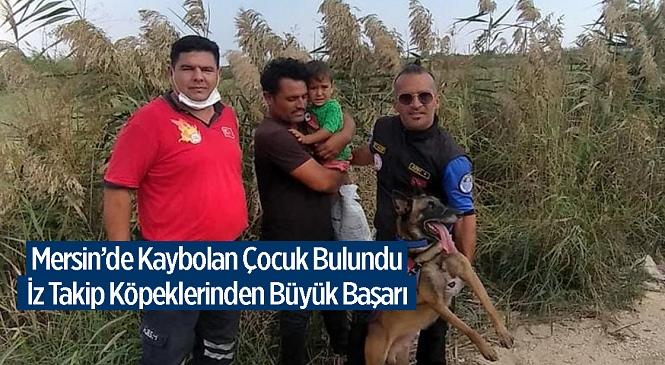 Mersin'in Tarsus İlçesinde Kaybolan Çocuk İz Takip Köpeklerinin Öncülüğünde Bulundu