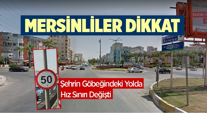 Mersinliler Dikkat! Şehrin Merkezindeki Adnan Menderes Bulvarı'nda Hız Sınırı Düşürüldü