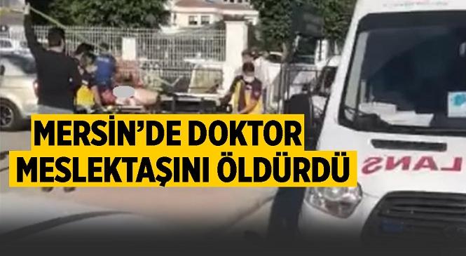 Mersin'de Meslektaşı Tarafından Tüfekle Vurulan Doktor Ahmet Dikmen Hayatını Kaybetti