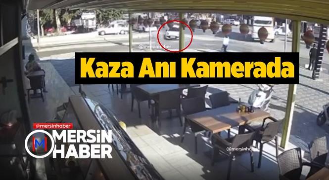 Mersin'in Mezitli İlçesinde Meydana Gelen Kaza Saniye Saniye Kameralara Yansıdı