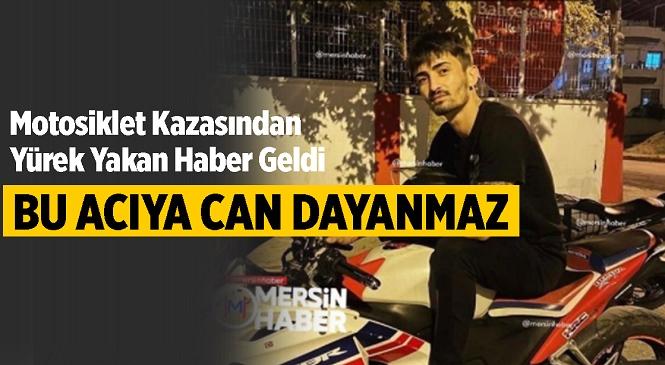 Mersin'de Motosiklet Kazasında Yaralanan Gençten Acı Haber Geldi! Yaşam Mücadelesini 4. Günün Sonunda Kaybetti