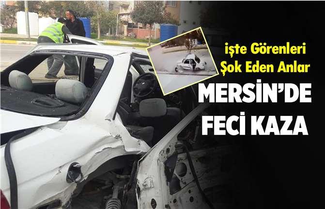 Mersin'de Korkunç Kaza Kameraya Yansıdı